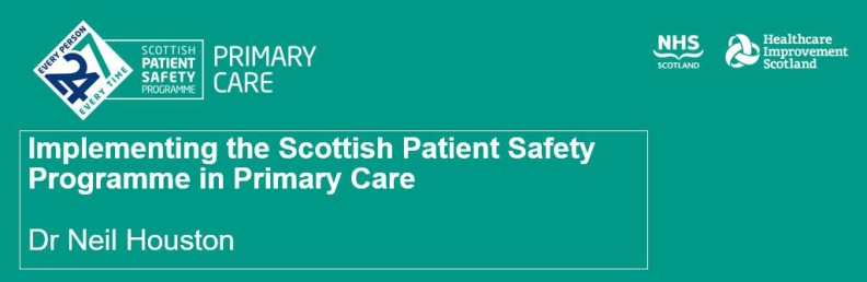 Implementing the Scottish Patient Safety Programme in Primary care - Dr Neil Houston