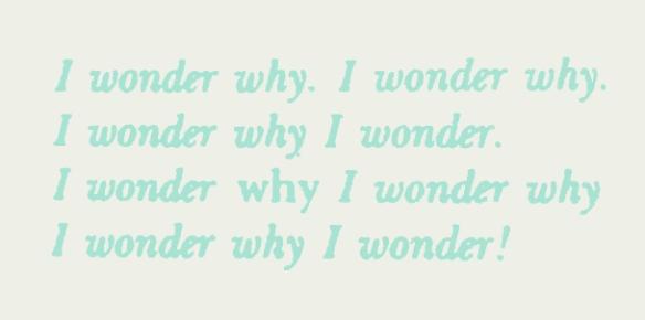 I wonder why I wonder